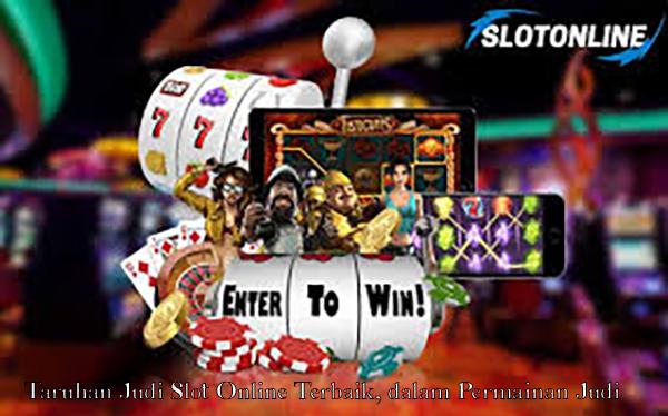 Taruhan Judi Slot Online Terbaik, dalam Permainan Judi